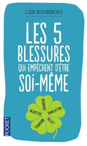 Les 5 blessures qui empêchent dêtre soi-même: injustice, abandon, humiliation, trahison, rejet Lise Bourbeau: Livres #seconnaitre #spirit