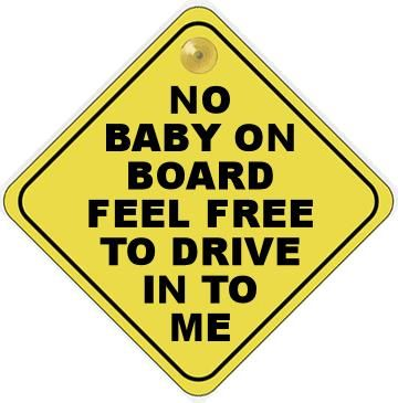 No Baby On Board Feel Free To Drive Into Me
