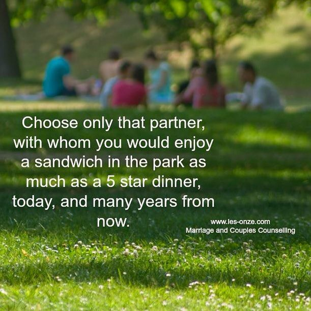 Choose only that partner, with whom you would enjoy a sandwich in the park as much as a 5 star dinner, today, and many years from now. / www.les-onze.com, Marriage and Couples Counselling