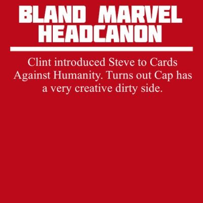 "Previous pinner >>>I can so see this. The Avengers have Game Night and Clint suggests Cards Against Humanity, which Tony quickly agrees to because ""it'll be fun to see Cap full-body blush"". So they explain the rules and play the game. Steve wins every round - seriously, every single one - and the Avengers are gaping because ""who knew Cap had a dirty mind?"" Bucky just rolls his eyes and deadpans, ""You know we fought in a war, right?"""