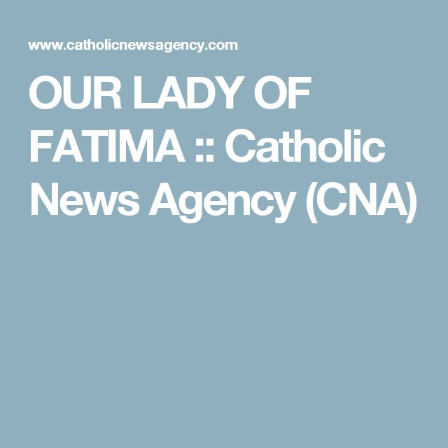 OUR LADY OF FATIMA :: Catholic News Agency (CNA)