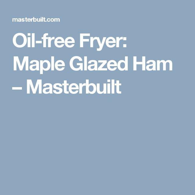 Oil-free Fryer: Maple Glazed Ham – Masterbuilt