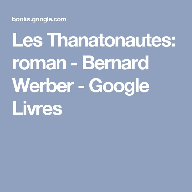 Les Thanatonautes: roman - Bernard Werber - Google Livres