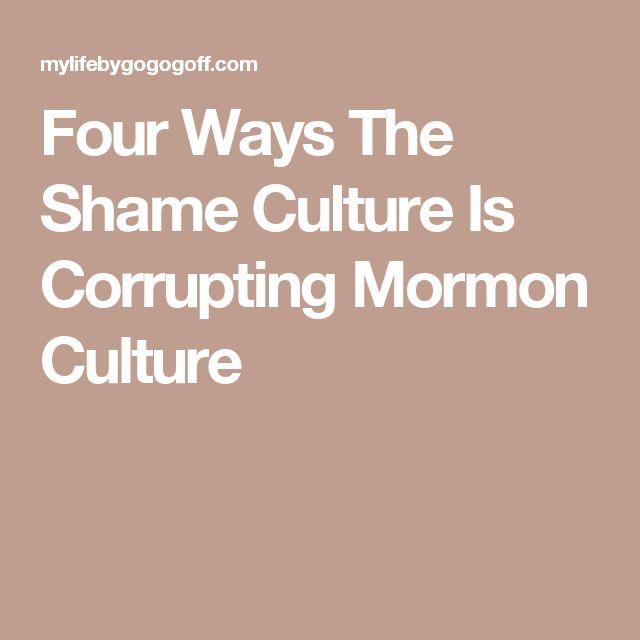 four ways the shame culture is corrupting mormon culture