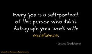 Your work is a self-portrait.  Work with excellence.