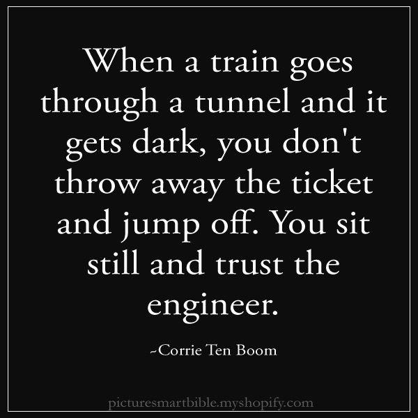 When a train goes through a tunnel...corrie ten boom quote