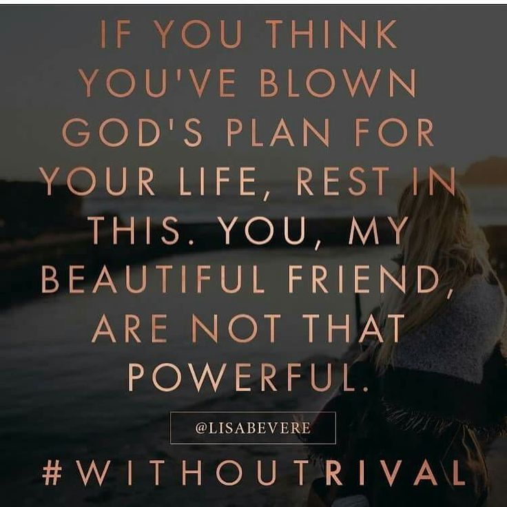 If you think you've blown God's plan for your life, rest is this. You, my beautiful friend, are not that powerful.