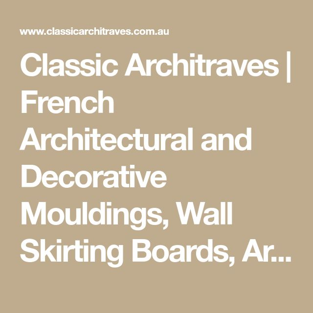 Classic Architraves | French Architectural and Decorative Mouldings, Wall Skirting Boards, Architrave Profiles