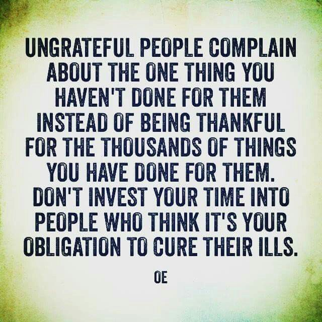Being ungrateful is not a good look                                                                                                                                                      More