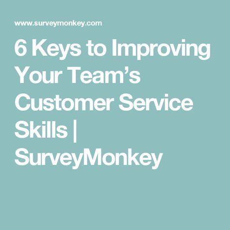6 Keys to Improving Your Team's Customer Service Skills | SurveyMonkey
