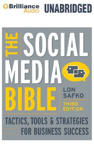 The Social Media Bible: Tactics, Tools, and Strategies for Business Success by Lon Safko