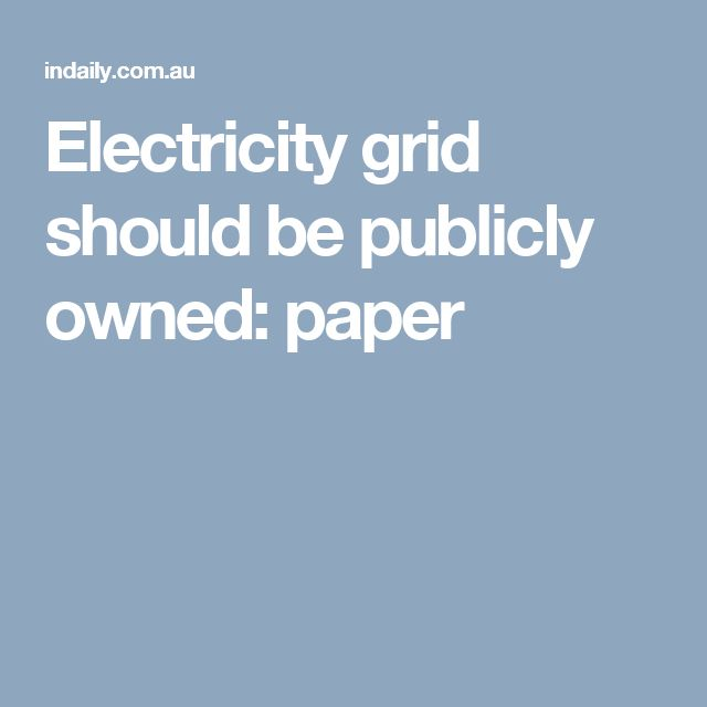 Electricity grid should be publicly owned: paper