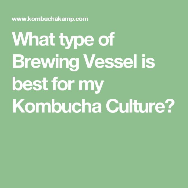 What type of Brewing Vessel is best for my Kombucha Culture?