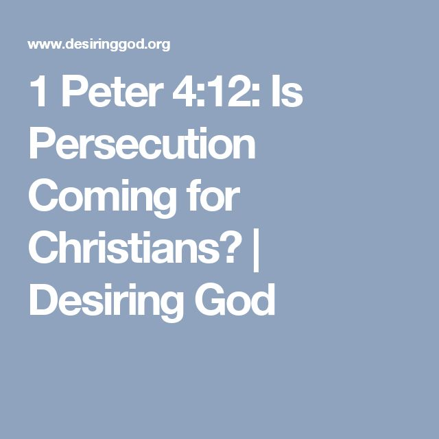 1 Peter 4:12: Is Persecution Coming for Christians? | Desiring God