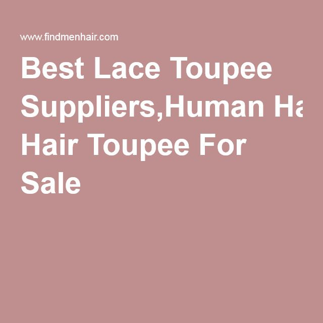Best Lace Toupee Suppliers,Human Hair Toupee For Sale