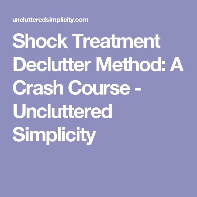 Shock Treatment Declutter Method: A Crash Course - Uncluttered Simplicity