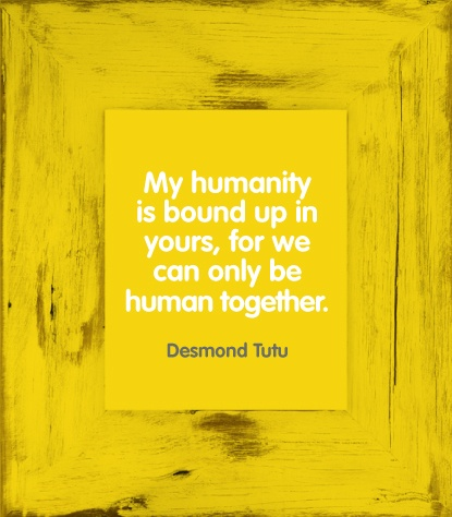 """My humanity is bound up in yours, for we can only be human together"" - Desmond Tutu #quote."