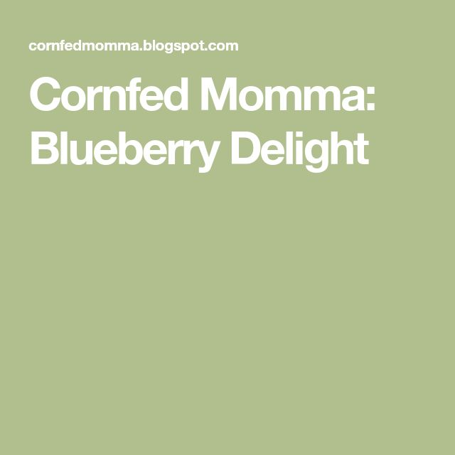 Cornfed Momma: Blueberry Delight