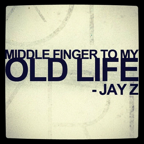 """Middle finger to my old life"" - Jay Z #lyrics #dopestlyrics #jayz"