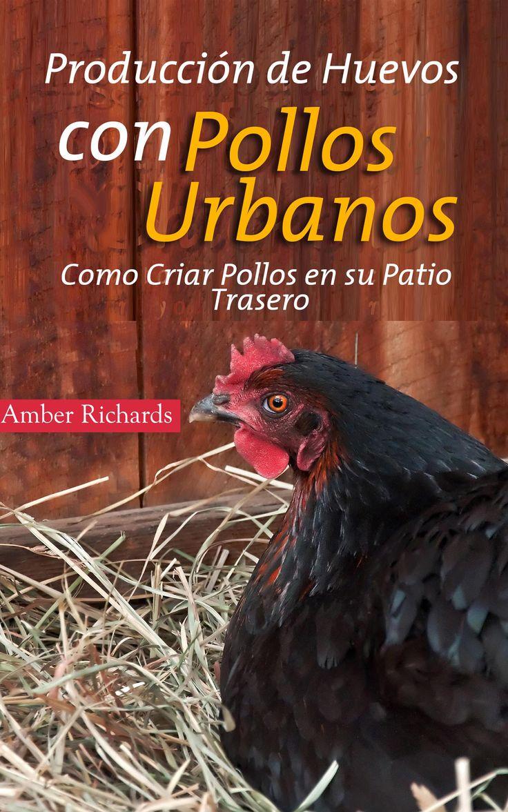 #Libro Producción De Huevos Con Pollos Urbanos: Como Criar Pollos En Su Patio Trasero Spanish