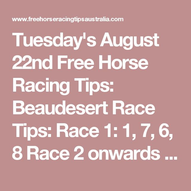 Tuesday's August 22nd Free Horse Racing Tips:  Beaudesert Race Tips:  Race 1: 1, 7, 6, 8 Race 2 onwards will be posted here shortly...