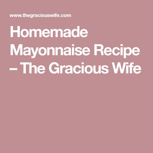 Homemade Mayonnaise Recipe – The Gracious Wife
