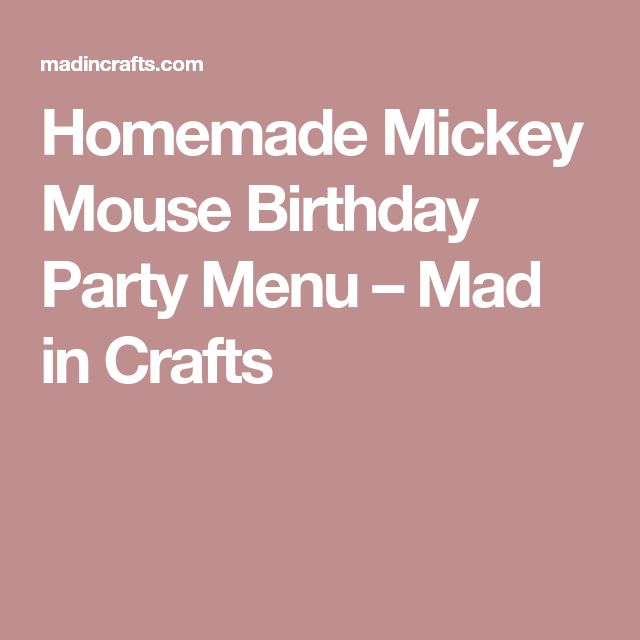 Homemade Mickey Mouse Birthday Party Menu – Mad in Crafts