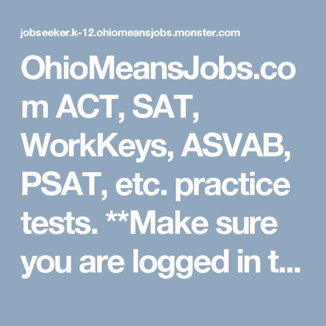 ACT, SAT, WorkKeys, ASVAB, PSAT, etc. practice tests. **Make sure you are logged in to your OMJ profile to save your progress.***