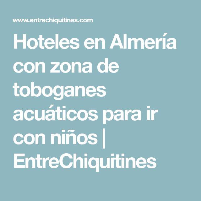 Hoteles en Almería con zona de toboganes acuáticos para ir con niños | EntreChiquitines