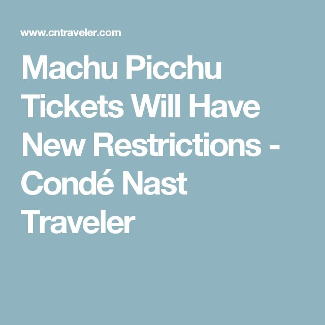Machu Picchu Tickets Will Have New Restrictions - Condé Nast Traveler