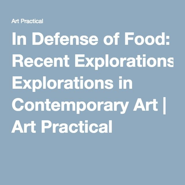 In Defense of Food: Recent Explorations in Contemporary Art | Art Practical