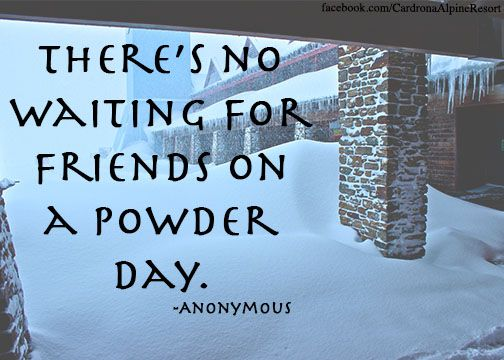 There's no waiting for friends on a powder day... #skiing #snowboarding #Cardrona #quotes