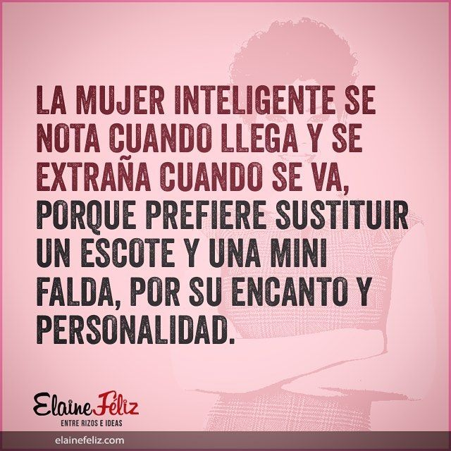 Las mujeres inteligentes prefieren amueblar su cerebro y demostrar que no son adornos. #Reflexiones