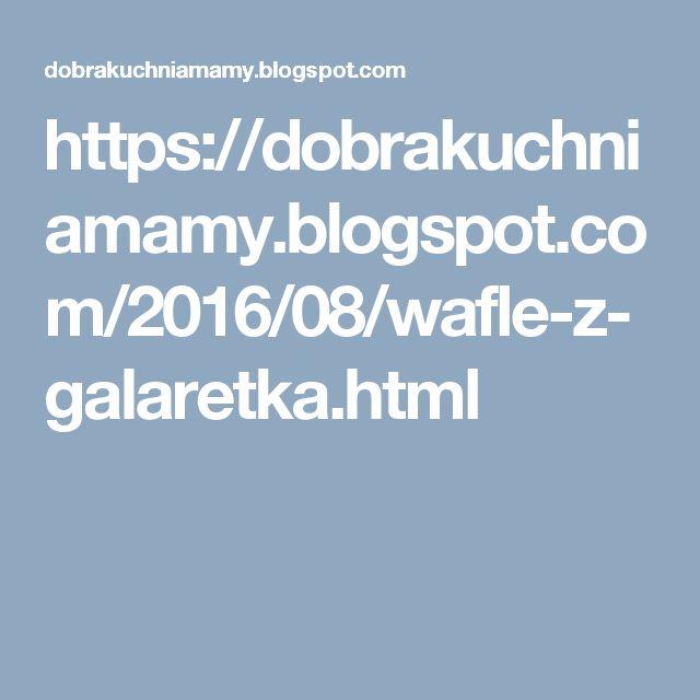 https://dobrakuchniamamy.blogspot.com/2016/08/wafle-z-galaretka.html