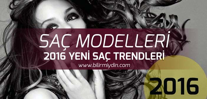 Saç Modelleri - 2016 Yeni Saç Trendleri - http://bilirmiydin.com/sac-modelleri-2016-yeni-sac-trendleri/
