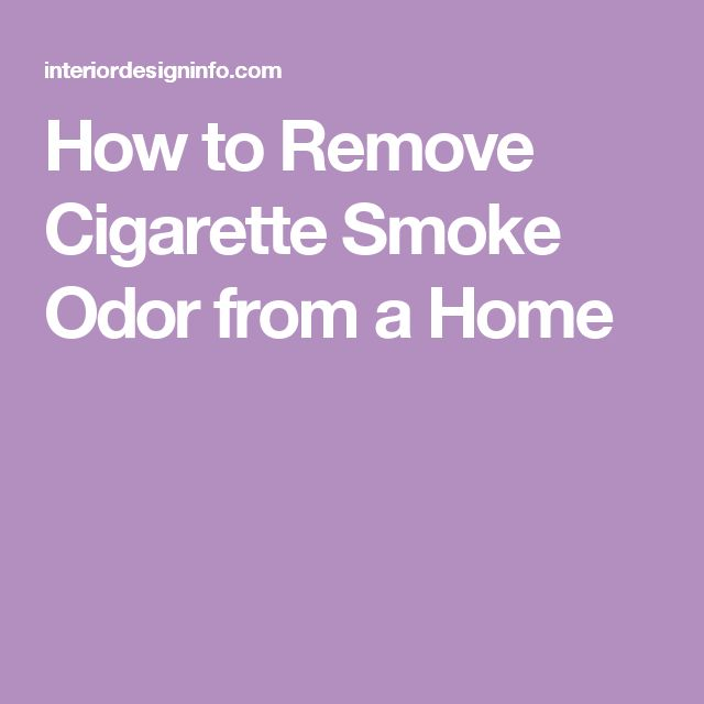 How to Remove Cigarette Smoke Odor from a Home