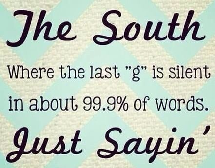 """The South... Right! Texting? Drop that """"g"""""""
