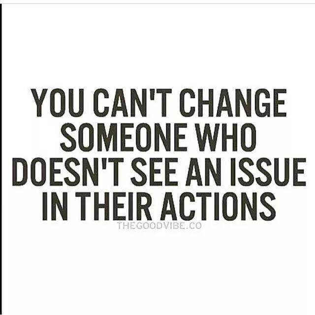 So true!  And I have learned that some will never see an issue with their actions nor take responsibility for their actions.