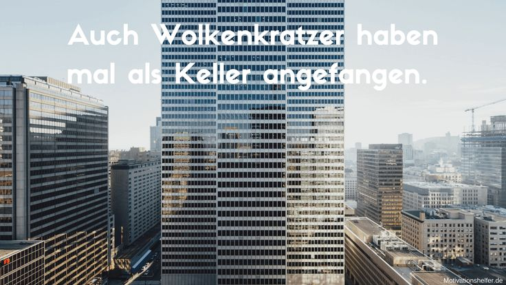 Auch Wolkenkratzer haben mal als Keller angefangen. #Motivation #Motivationssprüche #Motivationsbilder #Inspiration #Ziele #positiv