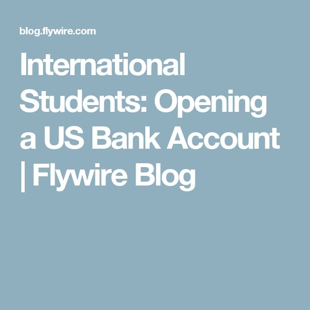 International Students: Opening a US Bank Account | Flywire Blog