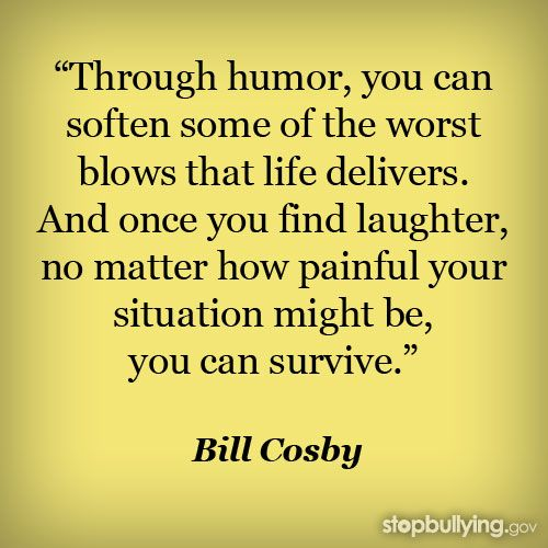 Humor In Life Quotes: #bullying #stopbullying #antibullying #quote #billcosby