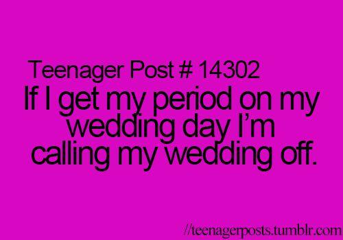 If I get my period on my wedding day I'm calling my wedding off.