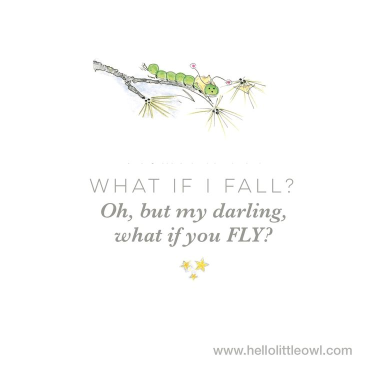 What if I fall? Oh, but my darling what if you FLY?  Illustration by Mary Uihlein, author of Hello Little Owl Children's Book Series  www.hellolittleowl.com