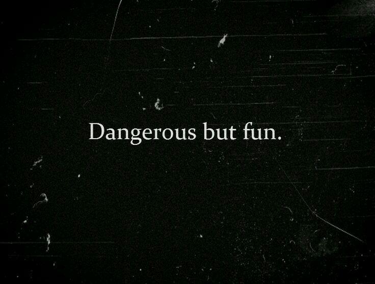 If it's not dangerous it's not fun
