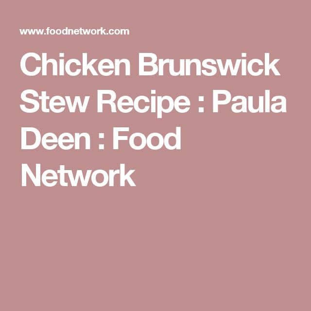Chicken Brunswick Stew Recipe : Paula Deen : Food Network