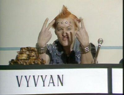 """Vyvyan, Vyvyan, Vyvyan! Honestly! Anytime something blows up in this house, its always blame Vyvyan!!"""