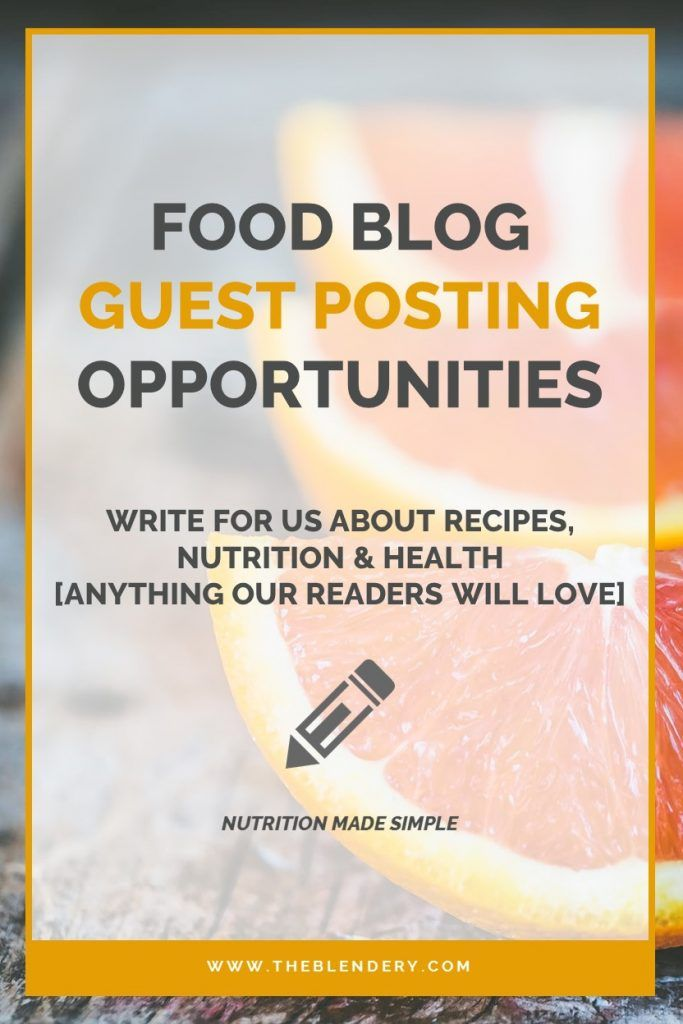 Food Blog Guest Post - Write For Us About Recipes, Nutrition