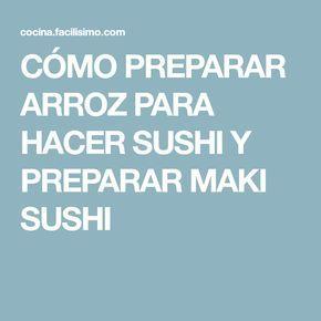CÓMO PREPARAR ARROZ PARA HACER SUSHI Y PREPARAR MAKI SUSHI