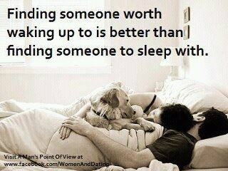 Finding someone worth waking up to.