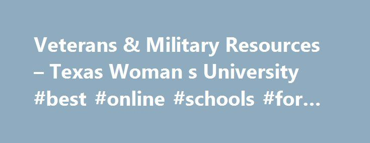 Veterans & Military Resources – Texas Woman s University #best #online #schools #for #veterans http://lexingtone.remmont.com/veterans-military-resources-texas-woman-s-university-best-online-schools-for-veterans/  # Veterans & Military Resources Texas Woman's is proud to serve those who have served. TWU has been named a Military Friendly® School for the eighth consecutive year. The 2017 Military Friendly Schools list recognizes higher education institutions for exhibiting leading practices in…